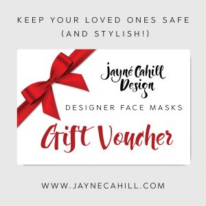 Give a Jayne Cahill Design Gift Voucher and keep your loved ones safe (and stylish!)